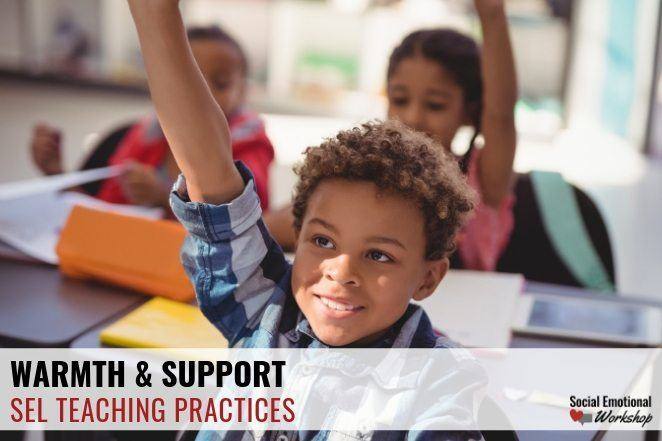 SEL teaching Strategies: warmth and support. Build a positive classroom community.