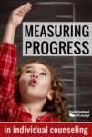 Measuring progress in individual counseling is challenging for a school counselor. try rubrics, backward planning, tallies, entry slips to make school counseling data easier.