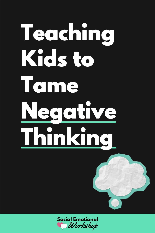 Title Teaching kids to tame negative thinking